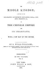 The Middle Kingdom: a survey of the geography, government, education, social life, arts, religion etc. of the Chinese Empire and its inhabitants : with a new map of the empire ; in 2 vol, Volume 2