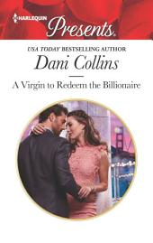 A Virgin to Redeem the Billionaire: An Emotional and Sensual Romance