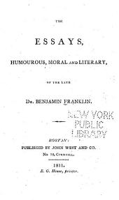 The Essays, Humourous, Moral and Literary: Of the Late Benjamin Franklin