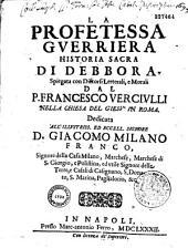 La Profetessa guerriera, historia sacra di Debbora... P. Francesco Verciulli,...