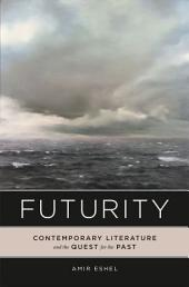 Futurity: Contemporary Literature and the Quest for the Past