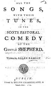All the Songs, with their tunes, in the Scots pastoral comedy of the Gentle Shepherd