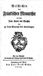 Geschichte der fränkischen Monarchie von dem Tode Karls des Grossen bis zu dem Abgange der Karolinger