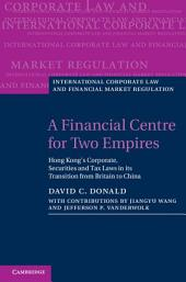A Financial Centre for Two Empires: Hong Kong's Corporate, Securities and Tax Laws in its Transition from Britain to China