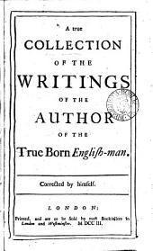 A True Collection of the Writings of the Author of The True Born English-man: Corrected by Himself