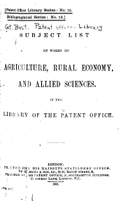 Subject List of Works on Agriculture, Rural Economy, and Allied Sciences: In the Library of the Patent Office