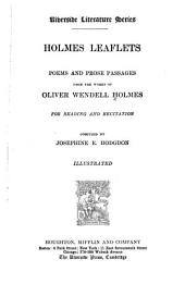 Holmes Leaflets: Poems and Prose Passages from the Works of Oliver Wendell Holmes for Reading and Recitation