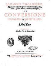Johannis Hoornbeek, ... De conversione Indorum & Gentilium. Libri duo. Accessit ejusdem vita ab amico edita
