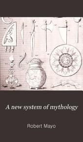 A New System of Mythology: In Two Volumes; Giving a Full Account of the Idolatry of the Pagan World, Volume 4