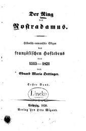 Der Ring des Nostradamus: historisch-romantische Skizzen des französischen Hoflebens von 1515-1821, Band 1