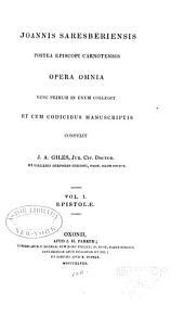 Joannis Saresberiensis opera omnia. Nunc primum in unum collegit et cum codicibus manuscriptis: Epistolae