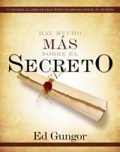 Hay mucho más sobre El secreto: Un examen al libro de gran éxito de Rhonda Byrne, El secreto