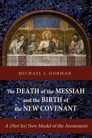 The Death of the Messiah and the Birth of the New Covenant PDF