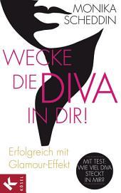 Wecke die Diva in dir!: Erfolgreich mit Glamour-Effekt