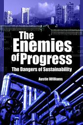 The Enemies of Progress: The Dangers of Sustainability