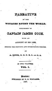 A Narrative of the Voyages Round the World Performed by Captain James Cook: With an Account of His Life During the Previous and Intervening Periods