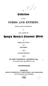 A Collection of the Forms and Entries, which occur in Practice, in the Courts of King's Bench & Common Pleas, in personal actions and ejectment. Second edition