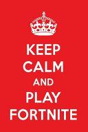 Keep Calm and Play Fortnite