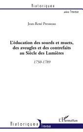 L'éducation des sourds et muets, des aveugles et des contrefaits au Siècle des Lumières: 1750-1789