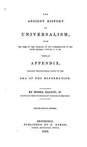 The Ancient History of Universalism: From the Time of the Apostles to Its Condemnation in the Fifth General Council, A. D. 553; with an Appendix, Tracing the Doctrine Down to the Era of the Reformation