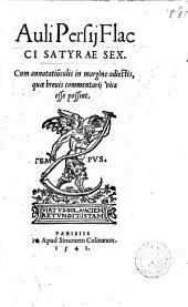 Auli Persij Flacci Satyrae sex. Cnm [sic] annotatiu[n]culis in margine adiectis, quæ breuis commentarij vice esse possint