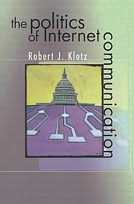 The Politics of Internet Communication PDF