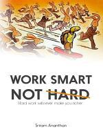 Work Smart Not Hard: Hard Work Will Never Make You Richer