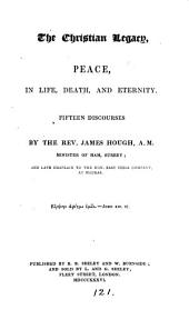 The Christian legacy, peace, in life, death, and eternity, 15 discourses