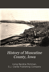 History of Muscatine County, Iowa: From the Earliest Settlements to the Present Time, Volume 1