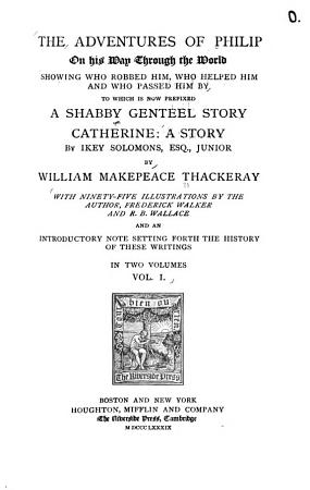 The Complete Works of William Makepeace Thackeray  The adventures of Philip on his way through the world   A shabby genteel story   Catherine PDF