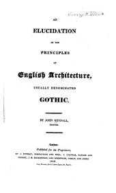 An elucidation of the principles of English architecture: usually denominated Gothic