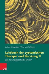 Lehrbuch der systemischen Therapie und Beratung II: Das störungsspezifische Wissen. Das störungsspezifische Wissen, Ausgabe 6