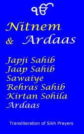 Nitnem and Ardaas : English Transliteration: Japji, Jaap, Sawaiye, Rehras, Kirtan Sohila, Ardaas