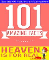 Heaven is for Real - 101 Amazing Facts You Didn't Know: Fun Facts & Trivia Tidbits