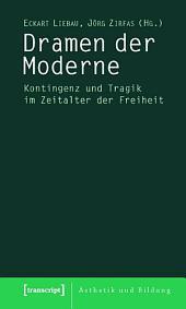 Dramen der Moderne: Kontingenz und Tragik im Zeitalter der Freiheit