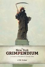 The New York Grimpendium: A Guide to Macabre and Ghastly Sites in New York State