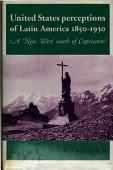United States Perceptions Of Latin America 1850 1930