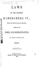 Laws of His Majesty Kamehameha IV, King of the Hawaiian Islands: Passed by the Nobles and Representatives, at Their Session ...