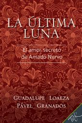 La última luna: El amor secreto de Amado Nervo