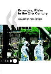 Emerging Risks in the 21st Century An Agenda for Action: An Agenda for Action