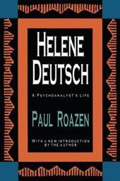 Helene Deutsch: A Psychoanalyst's Life