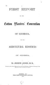 First Report to the Cotton Planters' Convention of Georgia: On the Agricultural Resources of Georgia