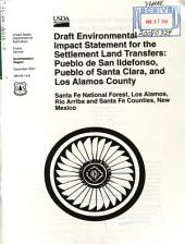 Santa Fe National Forest (N.F.), Settlement Land Transfers: Pueblo de San Ildefonso, Pueble of Santa Clara, and Los Alamos County: Environmental Impact Statement