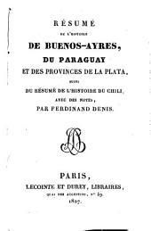 Résumé de l'histoire de Buenos-Ayres, du Paraguay et des provinces de la Plata, suivi du résumé de l'histoire du Chili