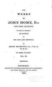 The Works of John Home, Esq: Now First Collected. To which is Prefixed an Account of His Life and Writings by Henry Mackenzie, Volume 3