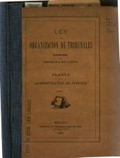 Ley de organización de tribunales del Distrito Federal y del Territorio de la Baja California y planta de la administration de justicia