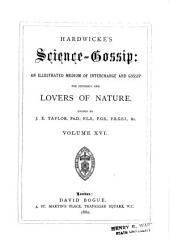 Hardwicke's Science-gossip: An Illustrated Medium of Interchange and Gossip for Students and Lovers of Nature, Volumes 16-17