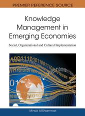 Knowledge Management in Emerging Economies: Social, Organizational and Cultural Implementation: Social, Organizational and Cultural Implementation