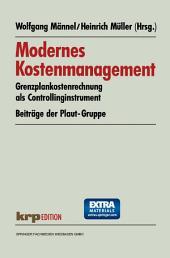 Modernes Kostenmanagement: Grenzplankostenrechnung als Controllinginstrument. Beiträge der Plaut-Gruppe