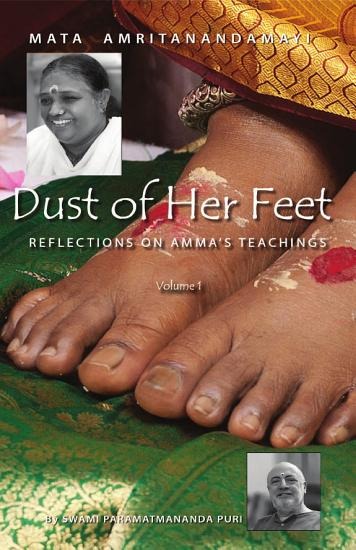 Dust Of Her Feet  Reflections On Amma   s Teachings Volume 1 PDF